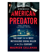 Maureen Callahan American Predator: The Hunt for the Most Meticulous Serial Killer of the 21st Century