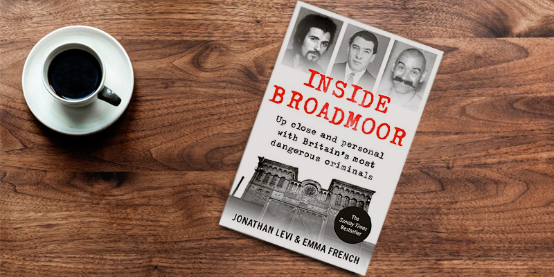 Jonathan Levi Inside Broadmoor: The Sunday Times Bestseller in the use