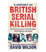 David Wilson A History Of British Serial Killing: The Shocking Account of Jack the Ripper, Harold Shipman and Beyond