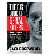 Jack Rosewood The Big Book of Serial Killers: 150 Serial Killer Files of the World's Worst Murderers